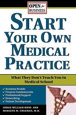 Start Your Own Medical Practice By Huss, William H./ Coleman, Marlene M., M.D.